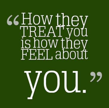 Wise Quote: How they treat you is how they...