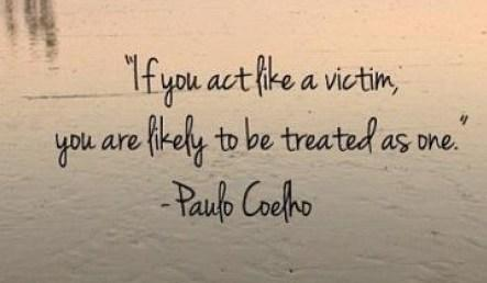 Wise Quote: If you act like a victim, you...