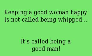 Men Quote: Keeping a good woman happy is not...