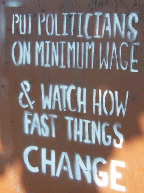 Politics Quote: Put the politicians on minimum wage. Watch...