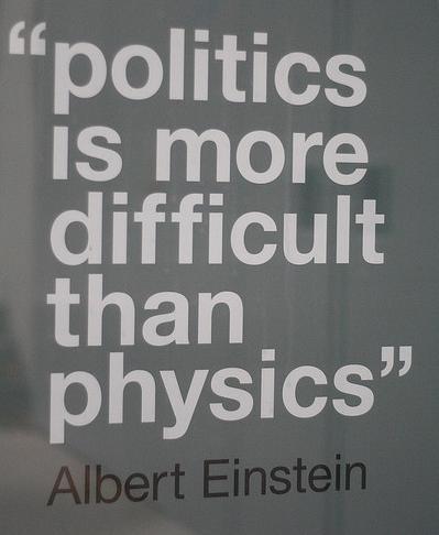 Politics Quote: Politics is more difficult than physics. –...