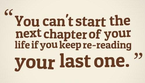 Past Quote: You can't start the next chapter if...