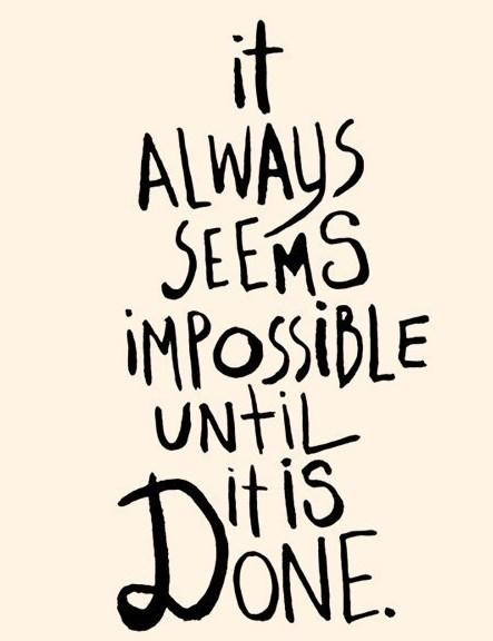 Quote: It always seems impossible until it's done....