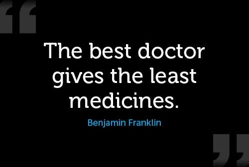 Doctors Quote: The best doctor gives the least medicines....