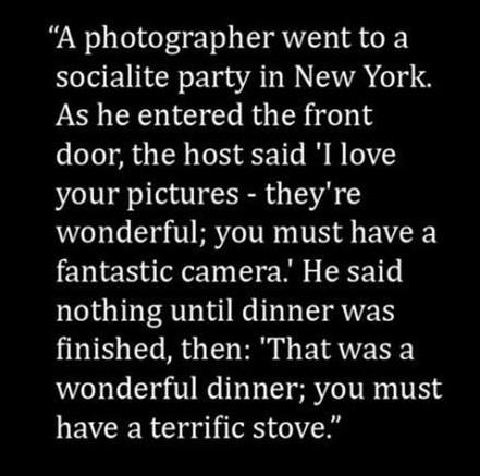 Photography Quote: A photographer went to a socialite party...