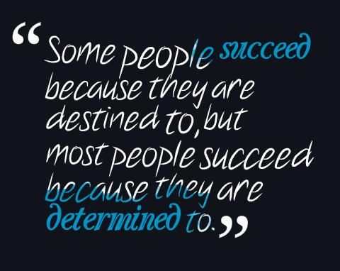 Determination Quote: Some people succeed because they are destined...