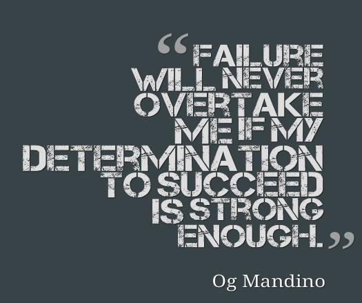 Determination Quote: Failure will never overtake me if my...