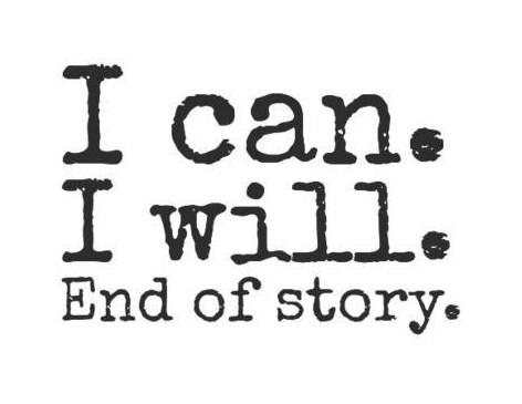 Determination Quote: I can. I will. End of story.