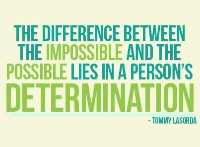 Determination Quote: The difference between impossible and possible lies...