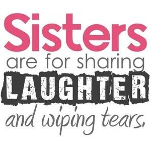 Sister Quote: Sisters are for sharing laughter and wiping...