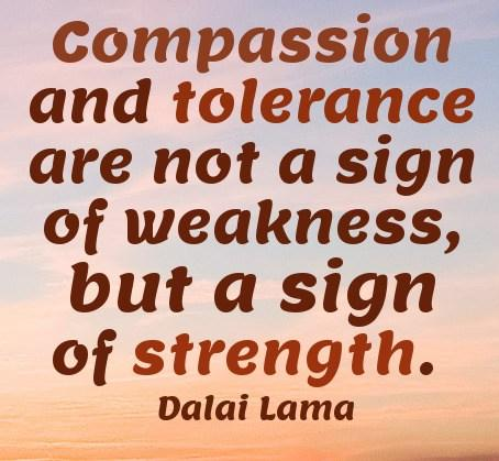 Tolerance Quote: Compassion and tolerance are not a sign...