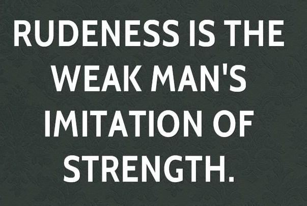 Weakness Quote: Rudeness is the weak man's imitation of...
