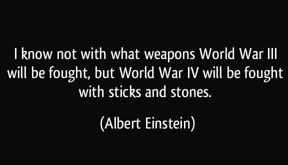 Weapons Quote: I know not with what weapons World...
