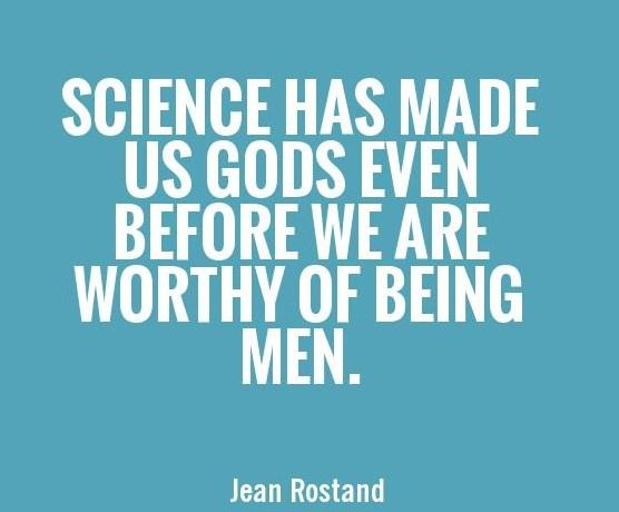 Science Quote: Science has made us gods before we...