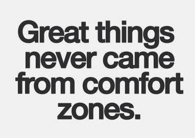 Inspirational Quote: Great things never came from comfort zones.