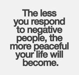 People Quote: The less you respond to negative people,...
