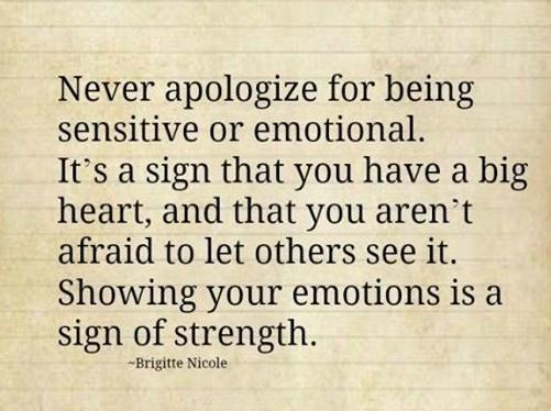 Emotion Quote: Never apologize for being sensitive or emotional....