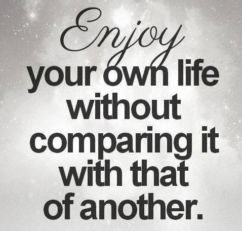 Enjoying Life Quote Enjoy Your Own Life Without Comparing With