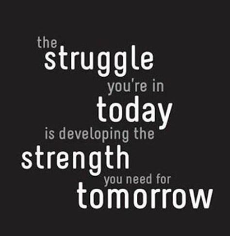 Life Quote: The struggle you're in today is developing...
