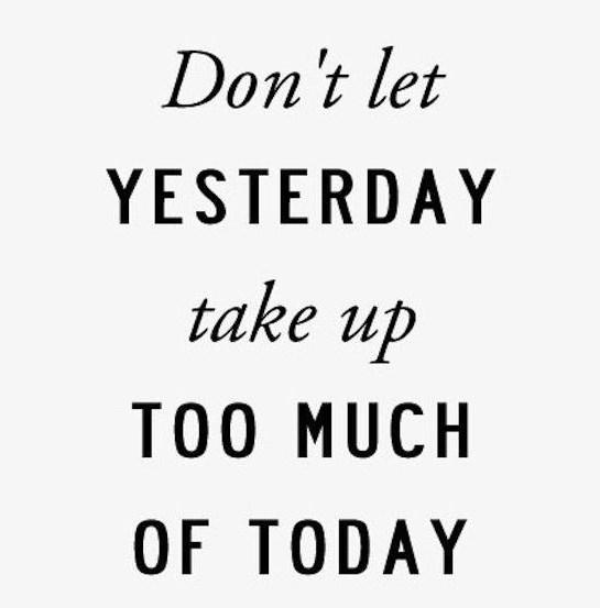 Past Quote: Don't let yesterday take up too much...