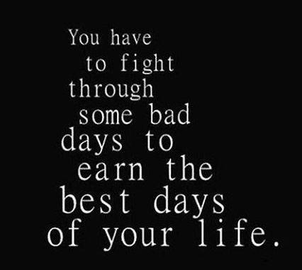 Life Quote: You have to fight through some bad...