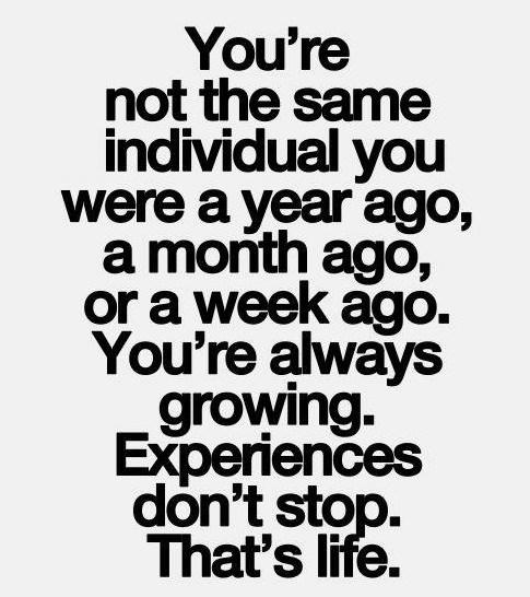 Experience Quote: You're not the same individual you were...