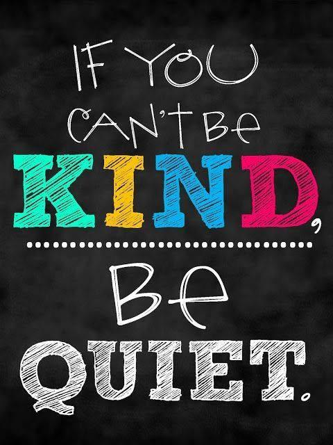 Kindness Quote: If you can't be kind, be quiet.