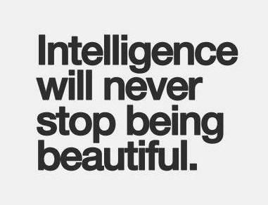 Beauty Quote: Intelligence will never stop being beautiful.