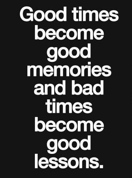 Wise Quote: Good times become good memories and bad...