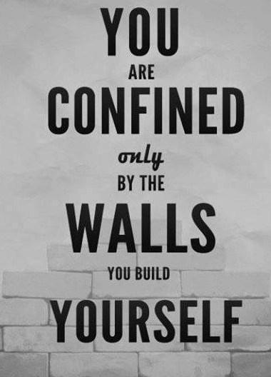 Inspirational Quote: You are confined only by the walls...