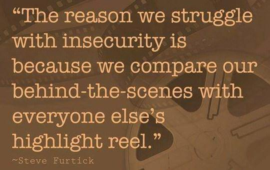 Insecurity Quote: The reason we struggle with insecurity is...