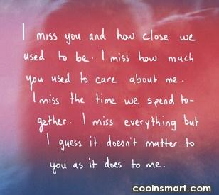 Missing You Quote: I miss you and how close we...