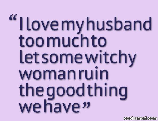 Husband Quote: I love my husband too much to...