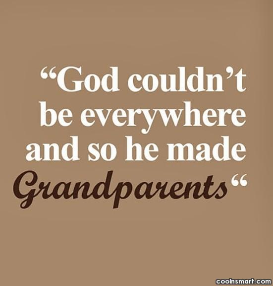 Grandparents Quote: God couldn't be everywhere and so he...