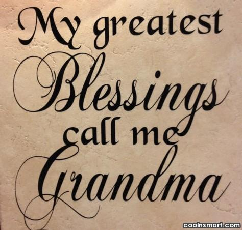 Grandmother Quote: My greatest blessings call me Grandma.