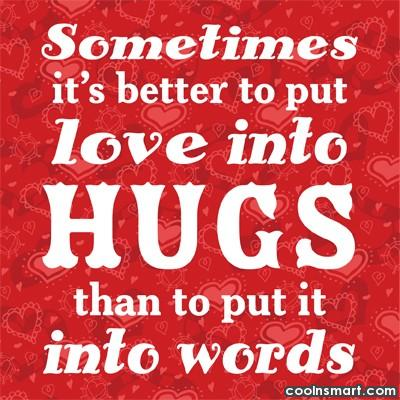 Hug Quote: Sometimes it's better to put love into...