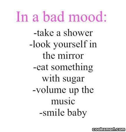 In a bad mood: – take a...
