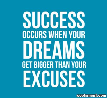 Excuses Quote: Success occurs when your dreams get bigger...