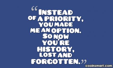 Break Up Quote: Instead of a priority you made an...