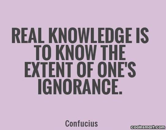 Knowledge Quote: Real knowledge is to know the extent...