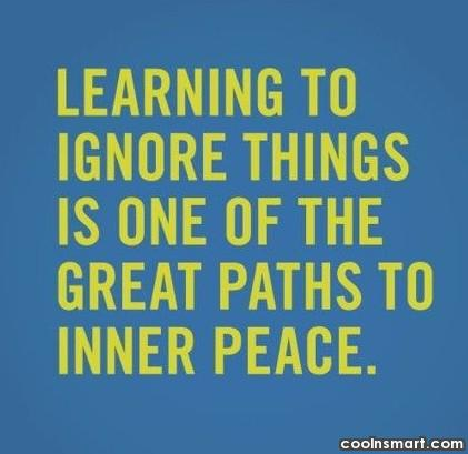 Peace Quote: Learning to ignore things is one of...