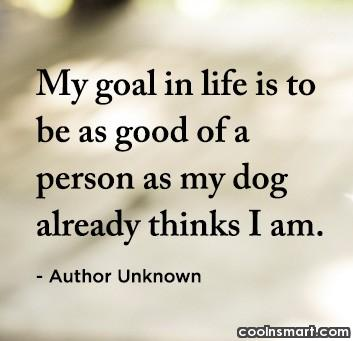 Pets Quote: My goal in life is to be...