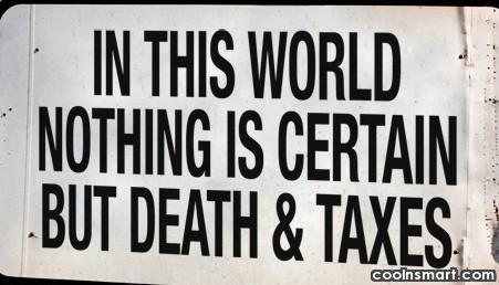 Tax Quote: In this world nothing is certain but...