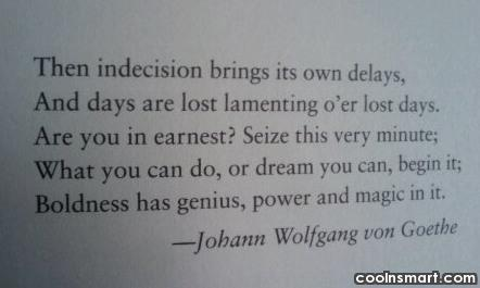 Boldness Quote: The indecision brings its own delays, and...