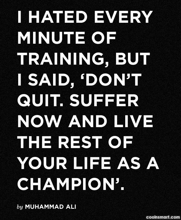 Boxing Quote: I hated every minute of training, but...
