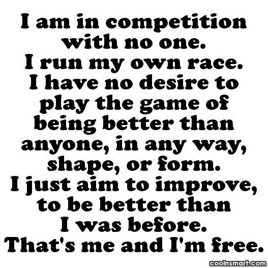 Competition Quote: I am in competition with no one....