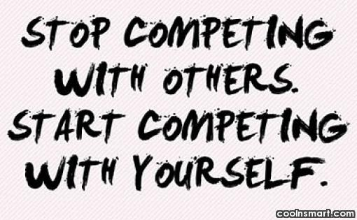 Self Help Quote: Stop competing with others. Start competing with...