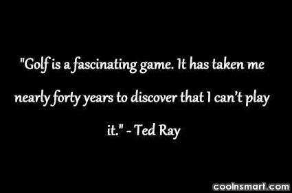 Funny Golf Quotes Quote: Golf is a fascinating game. It has...