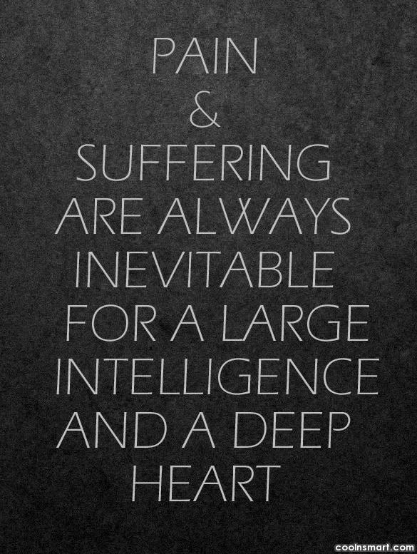 Suffering Quote: Pain & suffering are always inevitable for...