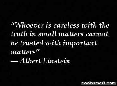 Whoever is careless with the truth in...